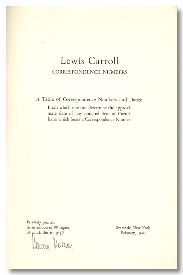 LEWIS CARROLL CORRESPONDING NUMBERS A TABLE OF CORRESPONDENCE NUMBERS AND DATES: FROM WHICH ONE CAN DETERMINE THE APPROXIMATE DATE OF ANY UNDATED ITEM OF CARROLLIANA WHICH BEARS A CORRESPONDENCE NUMBER. Charles L. Dodgson, Warren Weaver.
