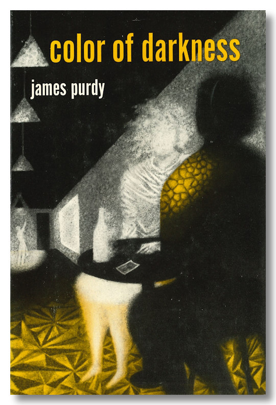 COLOR OF DARKNESS ELEVEN STORIES AND A NOVELLA. James Purdy.