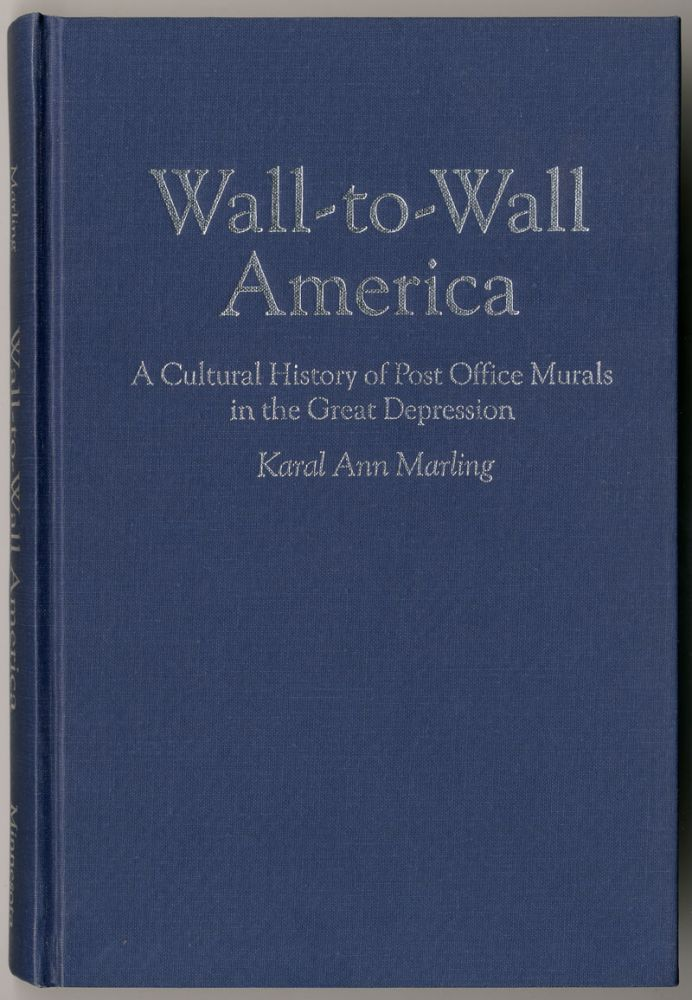 WALL-TO-WALL AMERICA A CULTURAL HISTORY OF POST-OFFICE MURALS IN THE GREAT DEPRESSION. WPA - Federal Art Project, Karal Ann Marling.