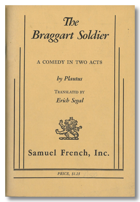 THE BRAGGART SOLDIER A COMEDY IN TWO ACTS. Erich Segal, and Plautus, trans.