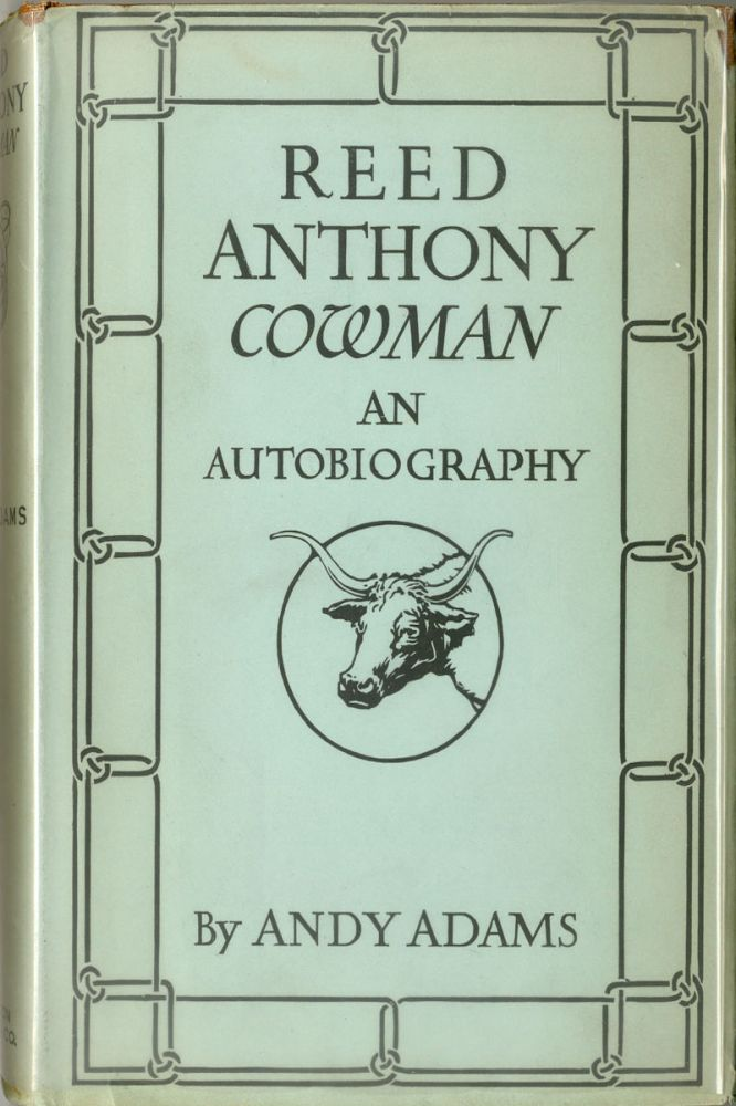 REED ANTHONY, COWMAN AN AUTOBIOGRAPHY. Andy Adams.