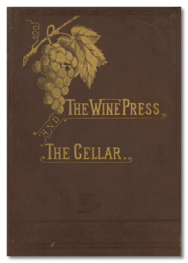 THE WINE PRESS AND THE CELLAR. A MANUAL FOR THE WINE-MAKER AND THE CELLAR-MAN. Wine, E. H. Rixford