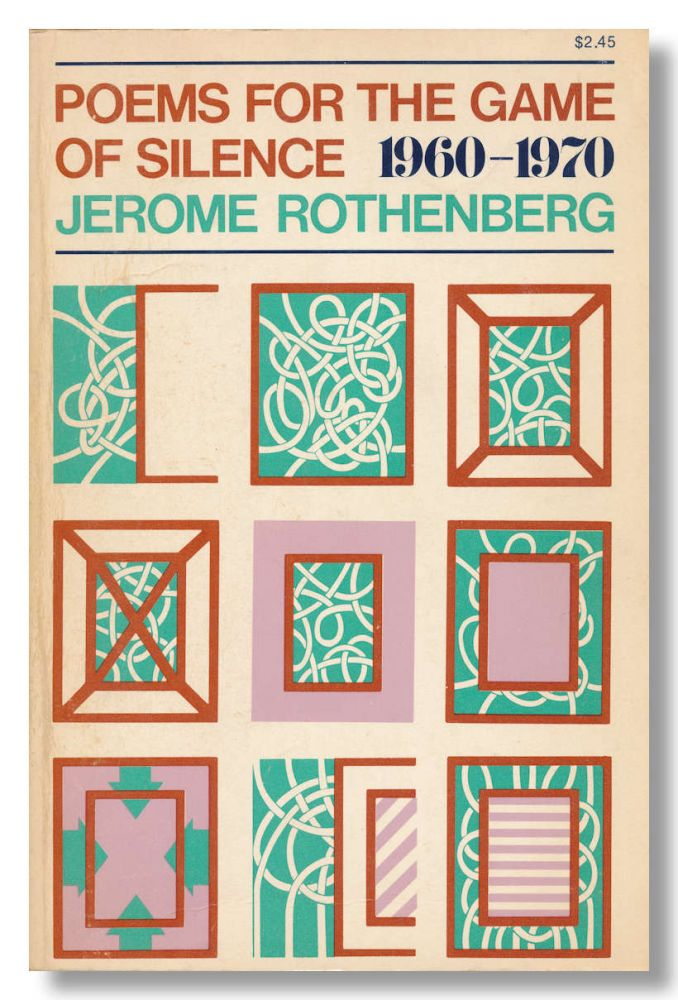 POEMS FOR THE GAME OF SILENCE 1960 - 1970. Jerome Rothenberg.