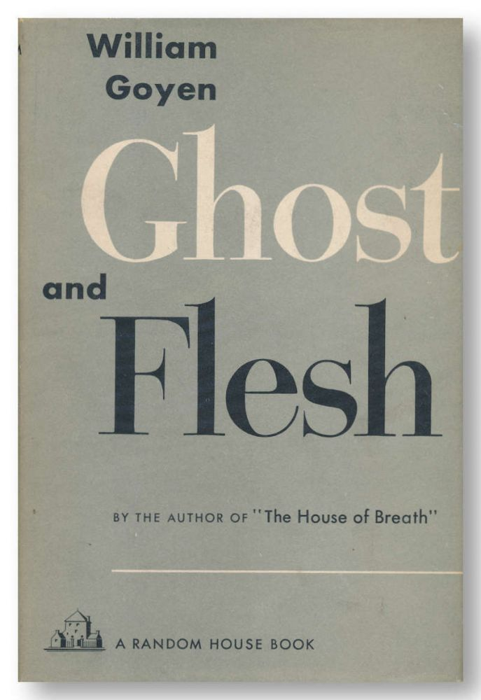 GHOST AND FLESH. STORIES AND TALES. William Goyen.