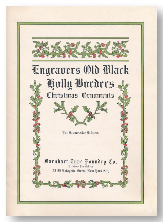 ENGRAVERS OLD BLACK HOLLY BORDERS CHRISTMAS ORNAMENTS FOR PROGRESSIVE PRINTERS. Type Catalogue, Barnhart Type Foundry Co.