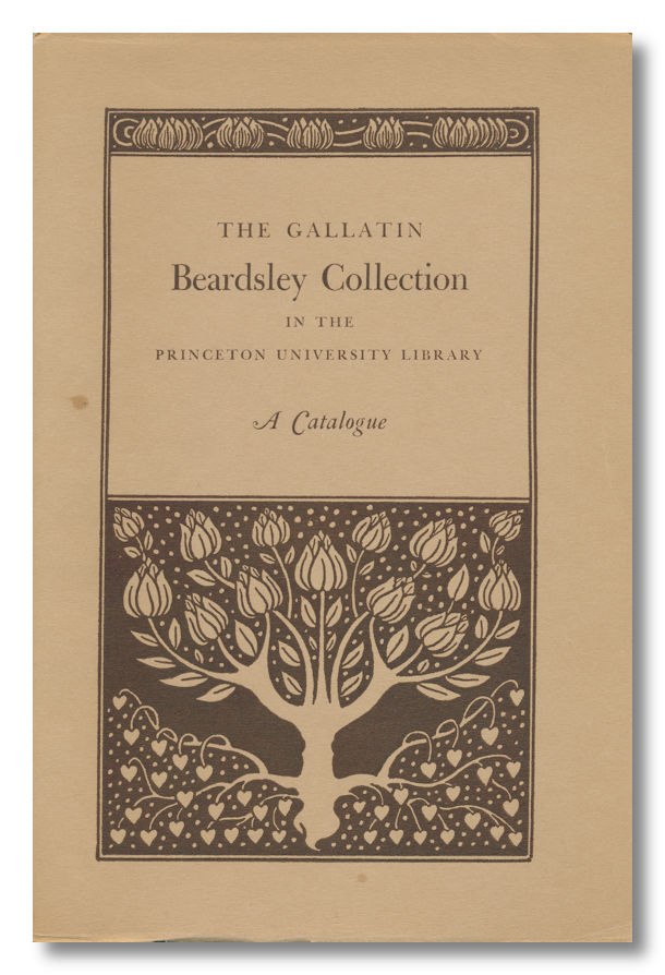 THE GALLATIN BEARDSLEY COLLECTION IN THE PRINCETON UNIVERSITY LIBRARY A CATALOGUE. Aubrey Beardsley, A. E. Gallatin, Alexander D. Wainright, compilers.