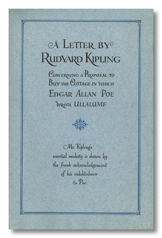A LETTER BY ... CONCERNING A PROPOSAL TO BUY THE COTTAGE IN WHICH EDGAR ALLAN POE WROTE ULLALUME ... [caption title]. Rudyard Kipling.