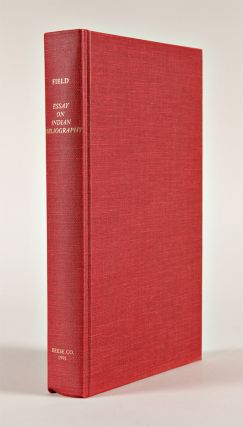 AN ESSAY TOWARDS AN INDIAN BIBLIOGRAPHY. BEING A CATALOGUE OF BOOKS, RELATING TO THE HISTORY, ANTIQUITIES, LANGUAGES, CUSTOMS, RELIGION, WARS, LITERATURE, AND ORIGIN OF THE AMERICAN INDIANS, IN THE LIBRARY OF THOMAS W. FIELD. WITH BIBLIOGRAPHICAL AND HISTORICAL NOTES....