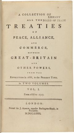 A COLLECTION OF ALL TREATIES OF PEACE, ALLIANCE, AND COMMERCE, BETWEEN GREAT-BRITAIN AND OTHER POWERS, FROM THE REVOLUTION IN 1688, TO THE PRESENT TIME.