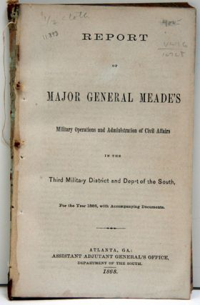 REPORT OF MAJOR GENERAL MEADE'S MILITARY OPERATIONS AND ADMINISTRATION OF CIVIL AFFAIRS IN THE...