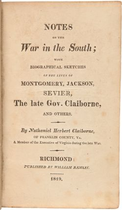 NOTES ON THE WAR IN THE SOUTH; WITH BIOGRAPHICAL SKETCHES OF THE LIVES OF MONTGOMERY, JACKSON, SEVIER, THE LATE GOV. CLAIBORNE, AND OTHERS.