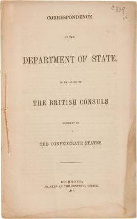 CORRESPONDENCE OF THE DEPARTMENT OF STATE, IN RELATION TO THE BRITISH CONSULS RESIDENT IN THE...