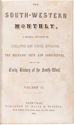 THE SOUTH-WESTERN MONTHLY, A JOURNAL DEVOTED TO LITERATURE AND SCIENCE, EDUCATION, THE MECHANIC ARTS AND AGRICULTURE. VOLUME I[-II].