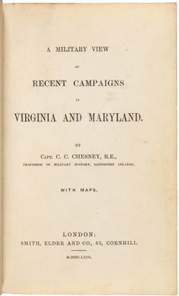 A MILITARY VIEW OF RECENT CAMPAIGNS IN VIRGINIA AND MARYLAND. [with:] CAMPAIGNS IN VIRGINIA AND MARYLAND, etc. etc....VOLUME THE SECOND. (CONTINUING THE HISTORY TO THE END OF THE THIRD YEAR OF THE WAR).