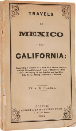 TRAVELS IN MEXICO AND CALIFORNIA. Asa B. Clarke