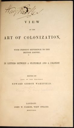 A VIEW OF THE ART OF COLONIZATION, WITH PRESENT REFERENCE TO THE BRITISH EMPIRE; IN LETTERS...