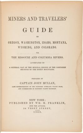 MINERS AND TRAVELERS' GUIDE TO OREGON, WASHINGTON, IDAHO, MONTANA, WYOMING, AND COLORADO. VIA THE...