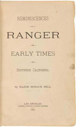 REMINISCENCES OF A RANGER OR, EARLY TIMES IN SOUTHERN CALIFORNIA. Horace Bell