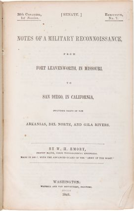 NOTES OF A MILITARY RECONNOISSANCE, FROM FORT LEAVENWORTH, IN MISSOURI, TO SAN DIEGO, IN CALIFORNIA, INCLUDING PARTS OF THE ARKANSAS, DEL NORTE, AND GILA RIVERS. William H. Emory.