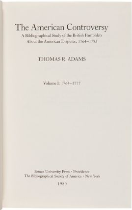 THE AMERICAN CONTROVERSY: A BIBLIOGRAPHICAL STUDY OF THE BRITISH PAMPHLETS ABOUT THE AMERICAN DISPUTES, 1764 - 1783.