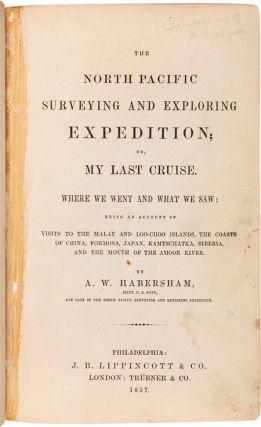 THE NORTH PACIFIC SURVEYING AND EXPLORING EXPEDITION; OR, MY LAST CRUISE. WHERE WE WENT AND WHAT WE SAW: BEING AN ACCOUNT OF VISITS TO THE MALAY AND LOO-CHOO ISLAND, THE COASTS OF CHINA, FORMOSA, JAPAN, KAMTSCHATKA, SIBERIA, AND THE MOUTH OF THE AMOOR RIVER.