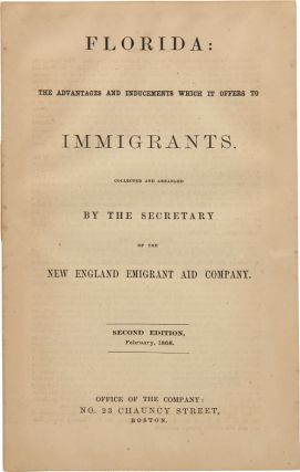 FLORIDA: THE ADVANTAGES AND INDUCEMENTS WHICH IT OFFERS TO IMMIGRANTS. Collected and arranged by...