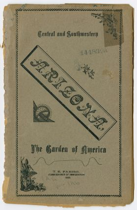 CENTRAL AND SOUTHWESTERN ARIZONA. THE GARDEN OF AMERICA. Arizona, Thomas E. Farish