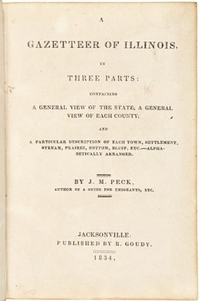 A GAZETTEER OF ILLINOIS IN THREE PARTS: CONTAINING A GENERAL VIEW OF THE STATE, A GENERAL VIEW OF...