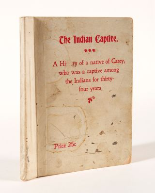 THE INDIAN CAPTIVE. A NARRATIVE OF THE ADVENTURES AND SUFFERINGS OF MATTHEW BRAYTON IN HIS...