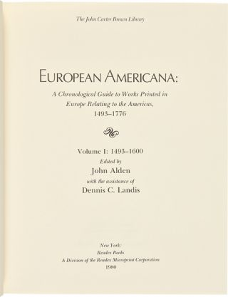 EUROPEAN AMERICANA: A CHRONOLOGICAL GUIDE TO WORKS PRINTED IN EUROPE RELATING TO THE AMERICAS, 1493 - 1750 [Volumes I - VI].