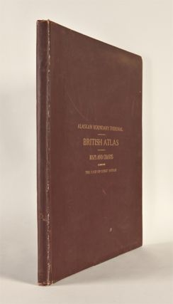 ALASKAN BOUNDARY TRIBUNAL. BRITISH ATLAS MAPS AND CHARTS ACCOMPANYING THE CASE OF GREAT BRITAIN....