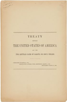 TREATY BETWEEN THE UNITED STATES OF AMERICA AND THE TWO KETTLES BAND OF DAKOTA OR SIOUX INDIANS....