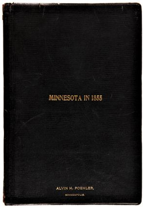 RISE AND PROGRESS OF MINNESOTA TERRITORY. INCLUDING A STATEMENT OF THE BUSINESS PROSPERITY OF SAINT PAUL; AND INFORMATION IN REGARD TO THE DIFFERENT COUNTIES, CITIES, TOWNS, AND VILLAGES IN THE TERRITORY, etc., etc., etc.