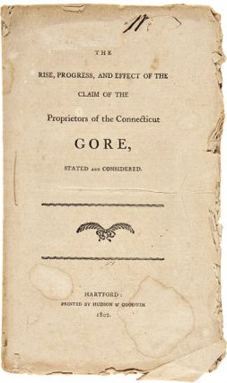 THE RISE, PROGRESS, AND EFFECT OF THE CLAIM OF THE PROPRIETORS OF THE CONNECTICUT GORE, STATED...