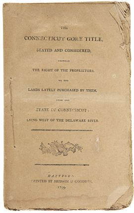 THE CONNECTICUT GORE TITLE, STATED AND CONSIDERED, SHOWING THE RIGHT OF THE PROPRIETORS, TO THE...