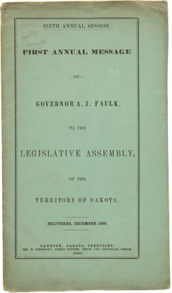 SIXTH ANNUAL SESSION. FIRST ANNUAL MESSAGE OF GOVERNOR A.J. FAULK, TO THE LEGISLATIVE ASSEMBLY,...