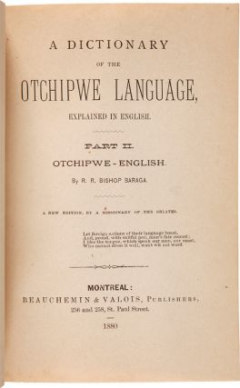 A DICTIONARY OF THE OTCHIPWE LANGUAGE, EXPLAINED IN ENGLISH. PART I. ENGLISH-OTCHIPWE. A new edition, by a missionary of the Oblates. [bound with:] A DICTIONARY OF THE OTCHIPWE LANGUAGE, EXPLAINED IN ENGLISH. PART II. OTCHIPWE-ENGLISH. A new edition, by a missionary of the Oblates.
