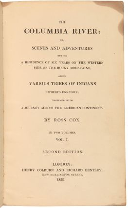 THE COLUMBIA RIVER; OR, SCENES AND ADVENTURES DURING A RESIDENCE OF SIX YEARS ON THE WESTERN SIDE OF THE ROCKY MOUNTAINS, AMONG VARIOUS TRIBES OF INDIANS HITHERTO UNKNOWN: TOGETHER WITH A JOURNEY ACROSS THE AMERICAN CONTINENT.