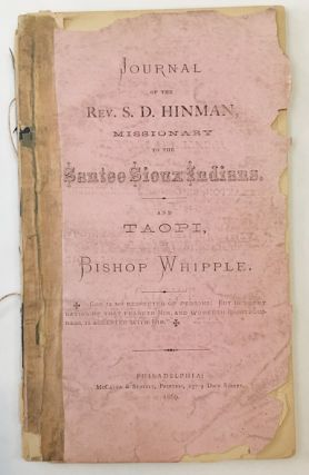 JOURNAL OF THE REV. S.D. HINMAN, MISSIONARY TO THE SANTEE SIOUX INDIANS. AND TAOPI, BY BISHOP...
