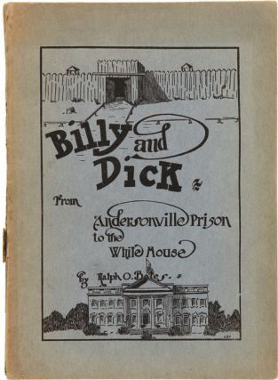 BILLY AND DICK. FROM ANDERSONVILLE PRISON TO THE WHITE HOUSE. Ralph O. Bates