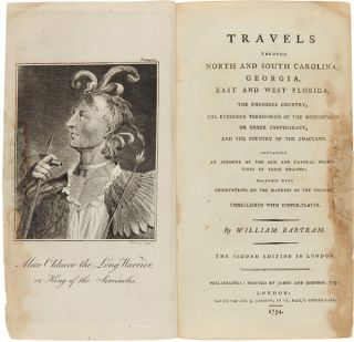TRAVELS THROUGH NORTH AND SOUTH CAROLINA, GEORGIA, EAST AND WEST FLORIDA, THE CHEROKEE COUNTRY, THE EXTENSIVE TERRITORIES OF THE MUSCOGULGES OR CREEK CONFEDERACY, AND THE COUNTRY OF THE CHACTAWS [sic]....