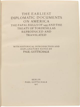 THE EARLIEST DIPLOMATIC DOCUMENTS ON AMERICA THE PAPAL BULLS OF 1493 AND THE TREATY OF TORDESILLAS....