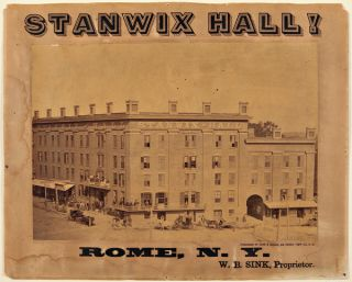 STANWIX HALL! ROME, N.Y. W.B. SINK, PROPRIETOR [caption title]. New York State