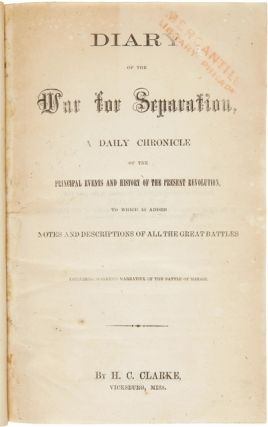 DIARY OF THE WAR FOR SEPARATION, A DAILY CHRONICLE OF THE PRINCIPLE EVENTS AND HISTORY OF THE...