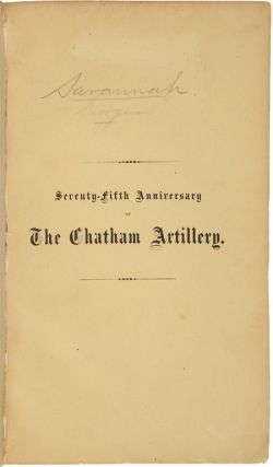 CELEBRATION OF THE SEVENTY-FIFTH ANNIVERSARY OF THE CHATHAM ARTILLERY OF SAVANNAH. MAY 1, 1861....