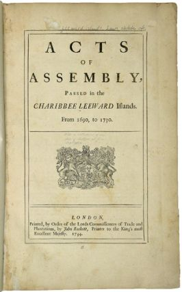 ACTS OF ASSEMBLY, PASSED IN THE CHARIBBEE LEEWARD ISLANDS. FROM 1690, TO 1730. Leeward Islands Laws