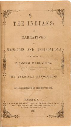 THE INDIANS: OR NARRATIVES OF MASSACRES AND DEPREDATIONS ON THE FRONTIER IN WAWASINK AND ITS...