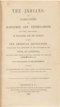 THE INDIANS: OR NARRATIVES OF MASSACRES AND DEPREDATIONS ON THE FRONTIER IN WAWASINK AND ITS VICINITY DURING THE AMERICAN REVOLUTION....