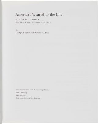 AMERICA PICTURED TO THE LIFE: ILLUSTRATED WORKS FROM THE PAUL MELLON BEQUEST.