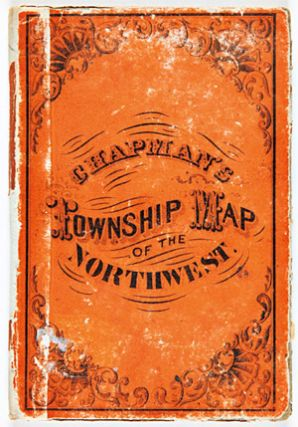 CHAPMAN'S NEW TOWNSHIP MAP OF THE NORTH WEST. Silas Chapman